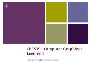 CPCS391 Computer Graphics 1  Lecture 4