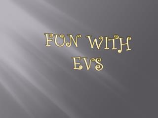 FUN WITH EVS