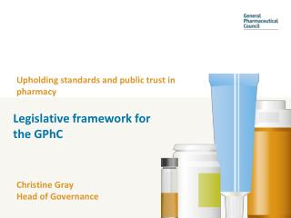 Upholding standards and public trust in pharmacy Christine Gray Head of Governance