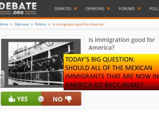 TODAY'S BIG QUESTION: SHOULD ALL OF THE MEXICAN IMMIGRANTS THAT ARE NOW IN AMERICA GO BACK HOME?