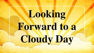 Looking Forward to a Cloudy Day