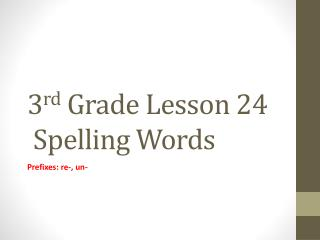 3 rd  Grade Lesson  24  Spelling Words