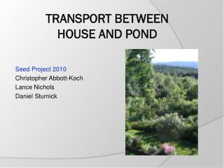 Transport Between House and Pond