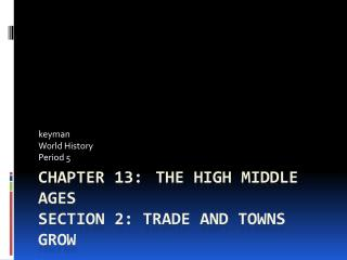 Chapter 13: The High  M iddle  A ges Section 2: Trade and Towns Grow