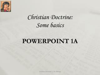 Christian Doctrine:  Some basics POWERPOINT 1A