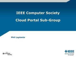 IEEE Computer Society Cloud  Portal Sub-Group