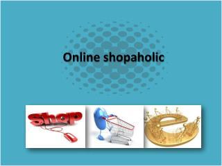 Online shopaholic