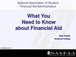 What You  Need to Know  about Financial Aid Ruth Pusich Elmhurst College