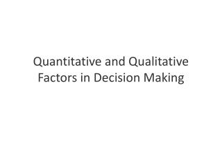 Quantitative and Qualitative Factors in Decision Making