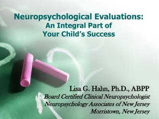 Neuropsychological Evaluations:  An Integral Part of  Your Child�s Success