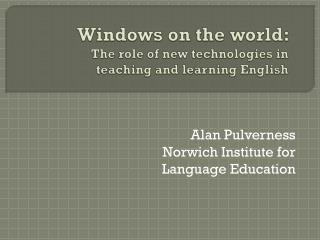 Windows on the world:  The role of new technologies in  teaching and learning English