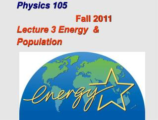 Physics 105  Lecture 3 Energy  & Population