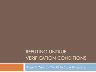 Refuting Untrue Verification  Conditions