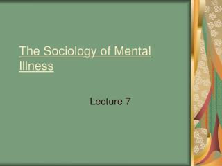 The Sociology of Mental Illness