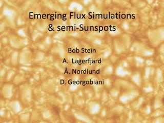 Emerging Flux Simulations & semi-Sunspots