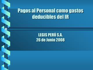 Pagos al Personal como gastos deducibles del IR   LEGIS PER  S.A. 26 de Junio 2008