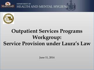 Outpatient Services Programs  Workgroup:  Service Provision under Laura's Law June 11, 2014