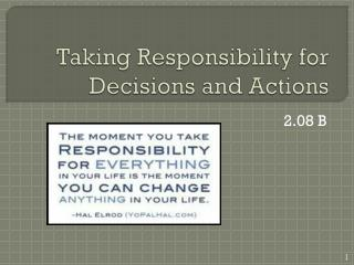 Taking Responsibility for Decisions and Actions