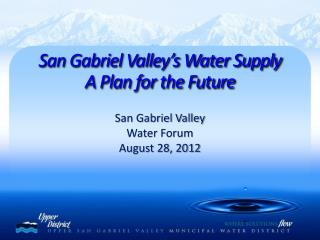 San Gabriel Valley  Water Forum August 28, 2012