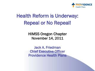 Health Reform is Underway:  Repeal or No Repeal! HIMSS Oregon Chapter  November 14, 2011