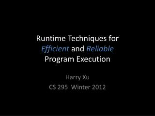 Runtime Techniques for  Efficient and  Reliable Program Execution