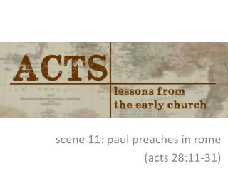 scene  11:  paul preaches in  rome   (acts  28:11-31 )