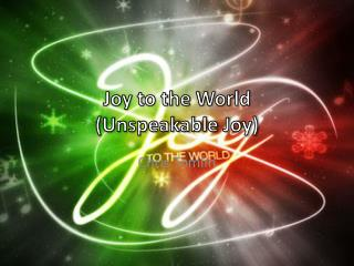 Joy to the World (Unspeakable Joy)
