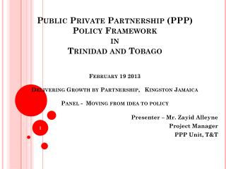 Presenter � Mr. Zayid Alleyne Project Manager   PPP Unit, T&T