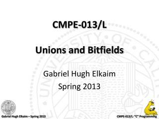 CMPE-013/L Unions and  Bitfields