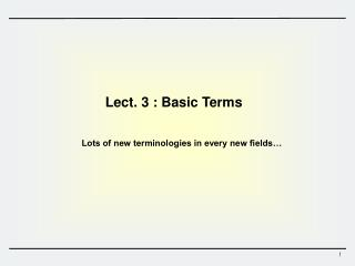 Lect.  3 : Basic  Terms