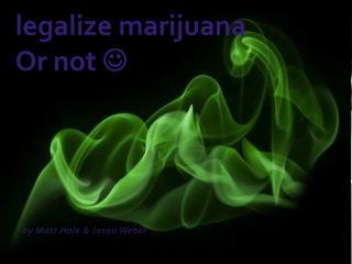 legalize  marijuana Or not  