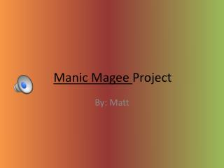 Manic Magee  Project