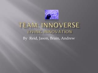 Team:  Innoverse  Living Innovation