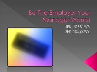 Be The Employer Your Manager Wants!