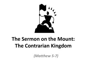 The Sermon on the Mount: T he Contrarian Kingdom