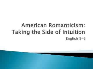 American Romanticism: Taking the Side of Intuition