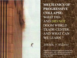 MECHANICS OF PROGRESSIVE  COLLAPSE:  WHAT DID  AND DID NOT DOOM WORLD TRADE CENTER, AND WHAT CAN WE LEARN