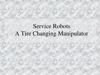 Service Robots A Tire Changing Manipulator