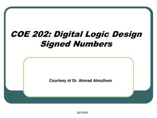 COE 202: Digital Logic Design Signed Numbers