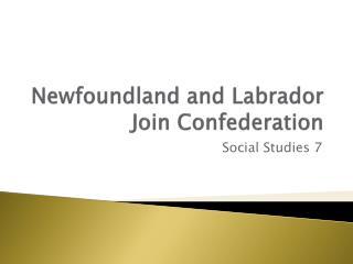 Newfoundland and Labrador Join Confederation