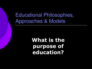 Educational Philosophies, Approaches & Models