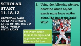Scholar Start 11-18-13 Generals Can:  apply newton's laws of motion to real world situations