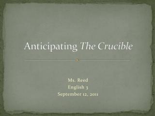 Anticipating  The Crucible
