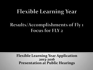 Flexible Learning Year Results/Accomplishments of Fly 1 Focus for FLY 2