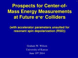 Graham W. Wilson University of Kansas June 19 th  2014