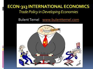 ECON-313 INTERNATIONAL ECONOMICS Trade Policy in Developing Economies