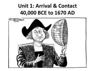Unit 1 :  Arrival & Contact 40,000 BCE to 1670 AD