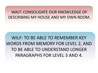 WALT: CONSOLIDATE OUR KNOWLEDGE OF DESCRIBING MY HOUSE AND MY OWN ROOM.