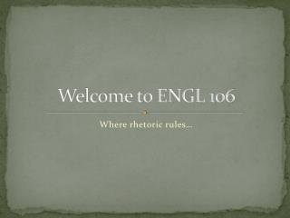 Welcome to ENGL 106