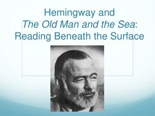 Hemingway and  The Old Man and the Sea : Reading Beneath the Surface